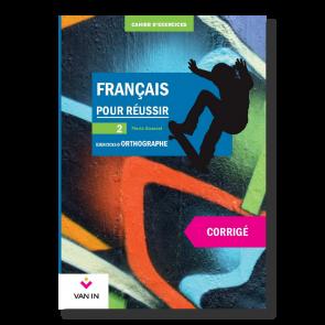 Français pour réussir - Exercices d'orthographe - 2 - Corrigé