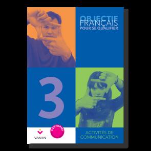 Objectif Français pour se qualifier (Ed. 2015) - 3 - Ateliers de communication - Cahier d'activités